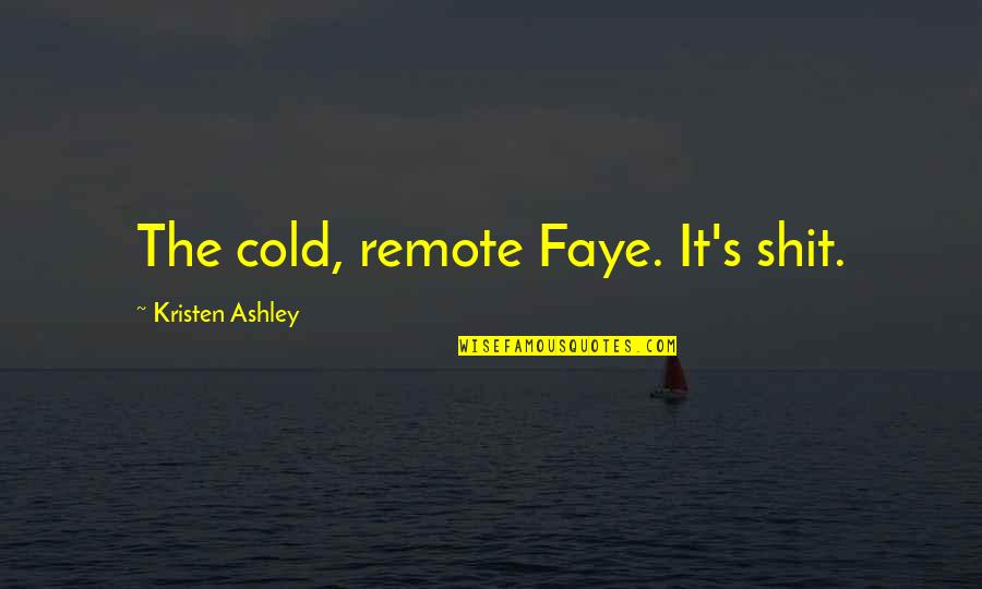 Faye's Quotes By Kristen Ashley: The cold, remote Faye. It's shit.