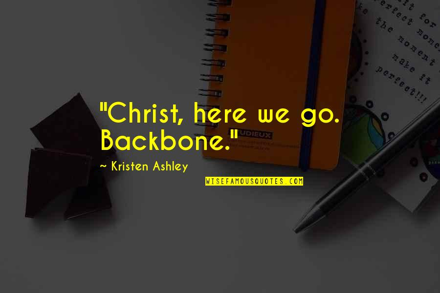 "Faye's Quotes By Kristen Ashley: ""Christ, here we go. Backbone."""