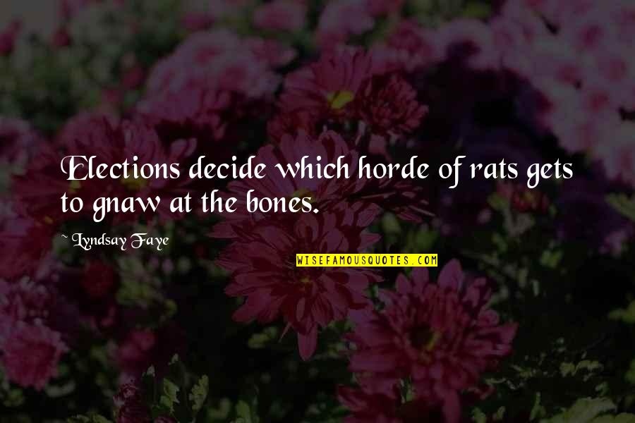 Faye's Quotes By Lyndsay Faye: Elections decide which horde of rats gets to