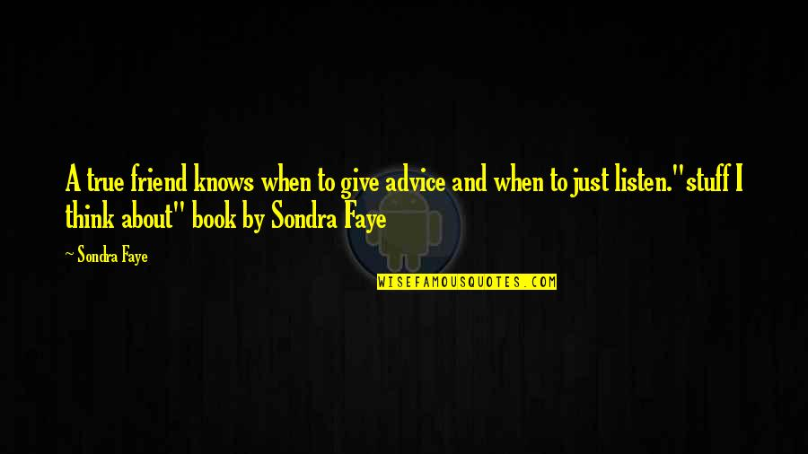 Faye's Quotes By Sondra Faye: A true friend knows when to give advice