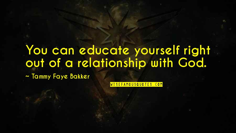 Faye's Quotes By Tammy Faye Bakker: You can educate yourself right out of a