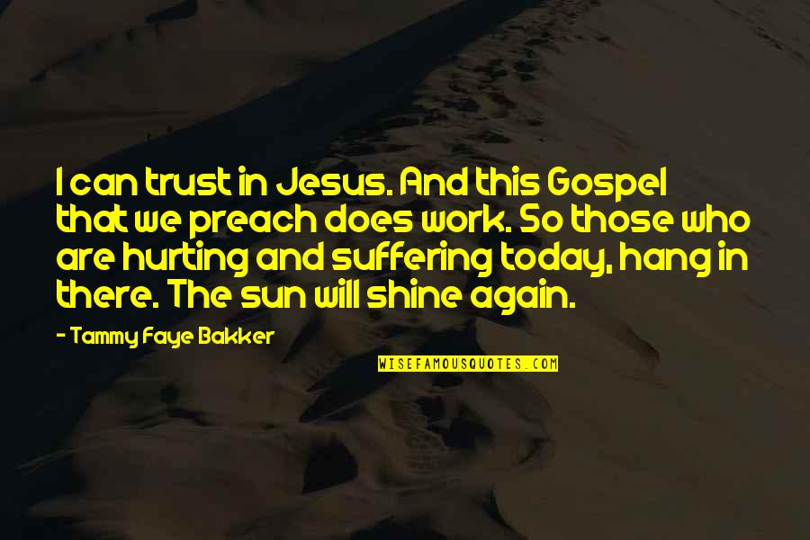 Faye's Quotes By Tammy Faye Bakker: I can trust in Jesus. And this Gospel