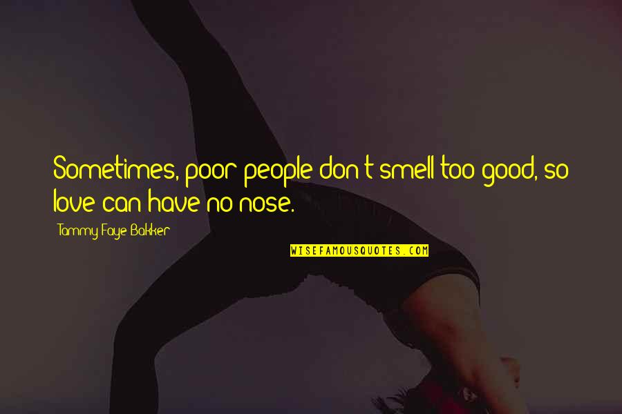 Faye's Quotes By Tammy Faye Bakker: Sometimes, poor people don't smell too good, so