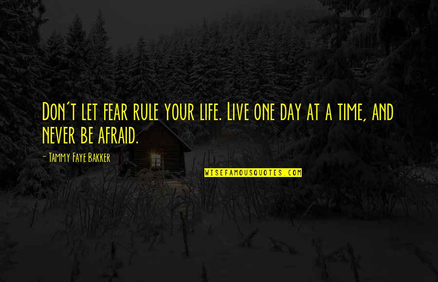 Faye's Quotes By Tammy Faye Bakker: Don't let fear rule your life. Live one