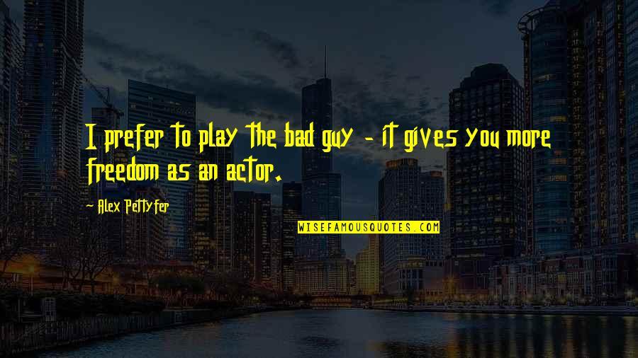 Fazer O Bem Quotes By Alex Pettyfer: I prefer to play the bad guy -