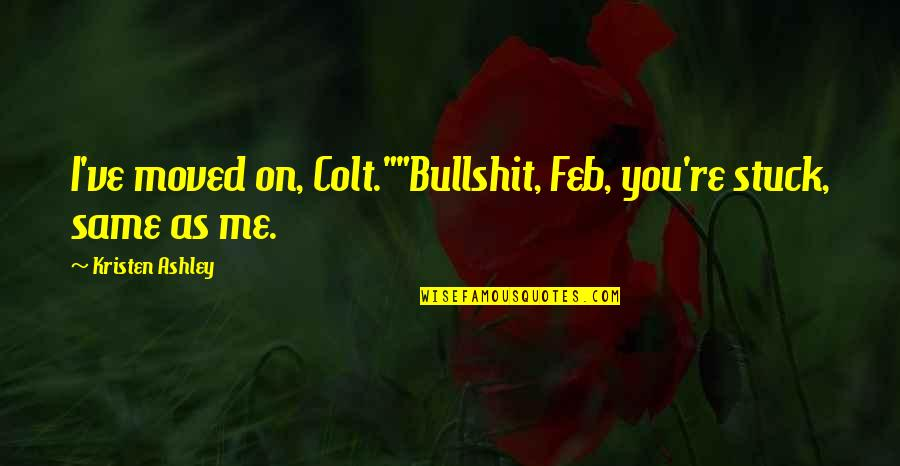 """Fb Creeper Quotes By Kristen Ashley: I've moved on, Colt.""""""""Bullshit, Feb, you're stuck, same"""