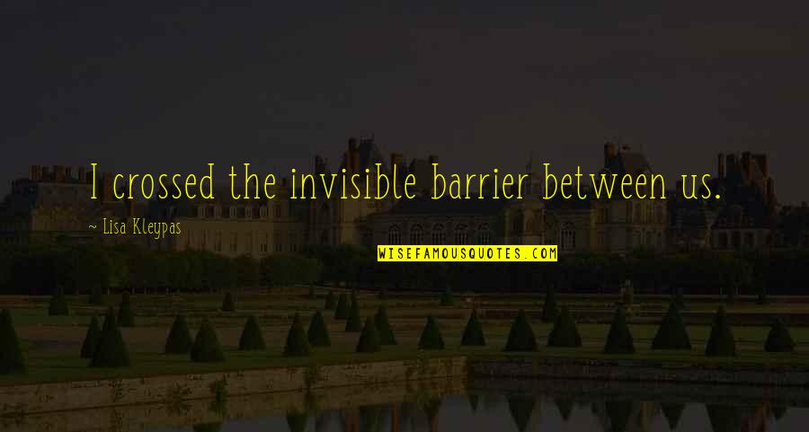 Fb Creeper Quotes By Lisa Kleypas: I crossed the invisible barrier between us.