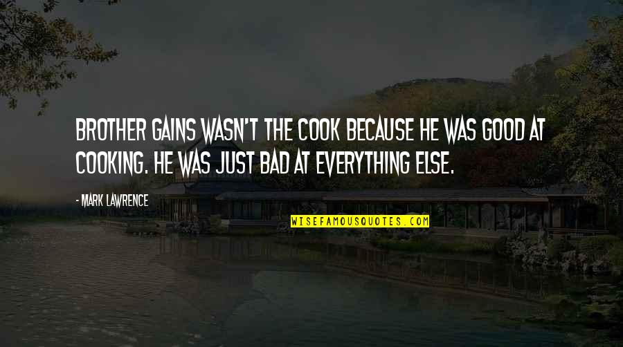 Fb Creeper Quotes By Mark Lawrence: Brother Gains wasn't the cook because he was