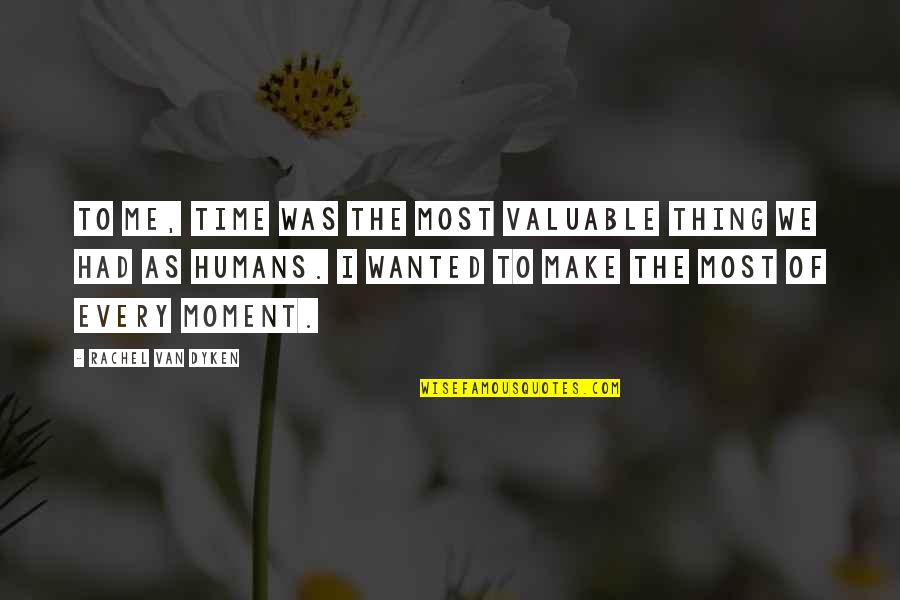 Fb Creeper Quotes By Rachel Van Dyken: To me, time was the most valuable thing
