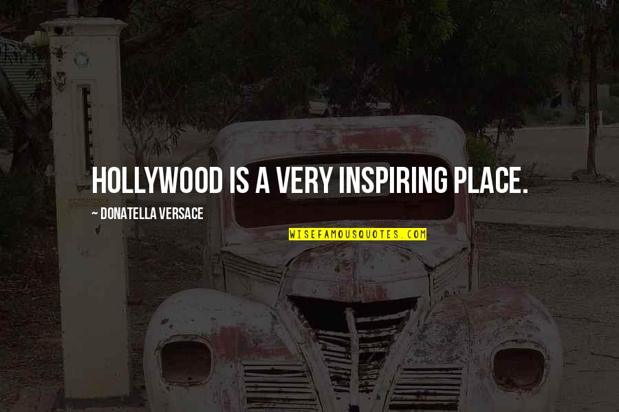 Fb Uploading Quotes By Donatella Versace: Hollywood is a very inspiring place.