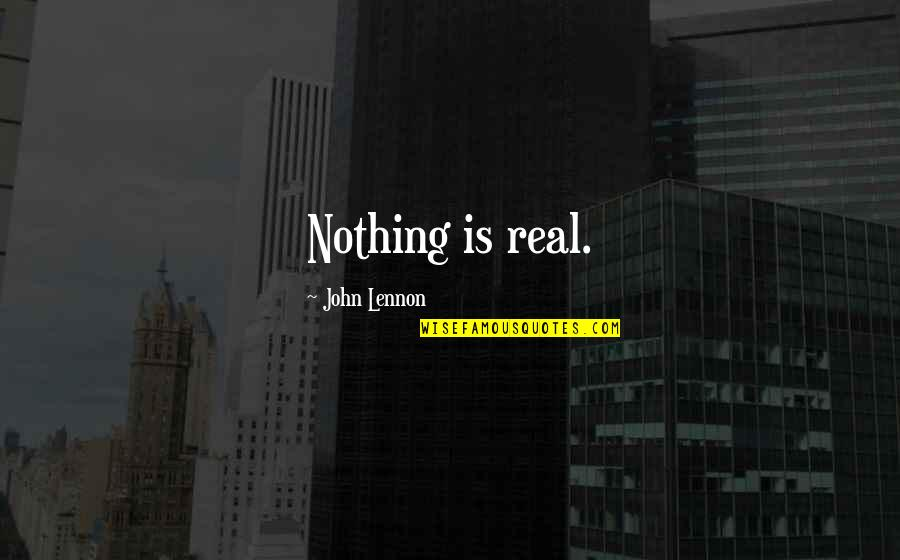 Fb Uploading Quotes By John Lennon: Nothing is real.