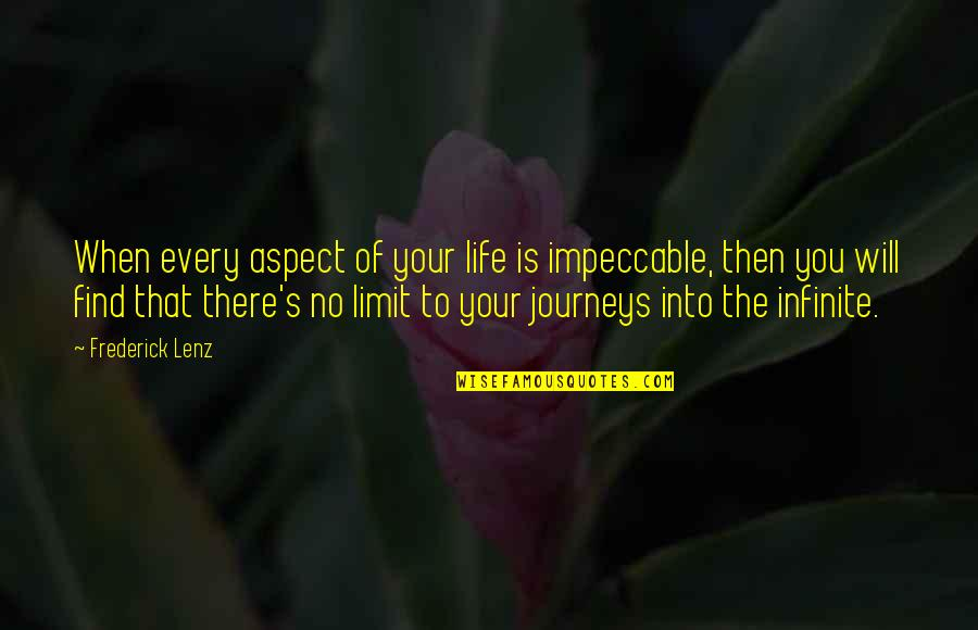 Feamle Quotes By Frederick Lenz: When every aspect of your life is impeccable,