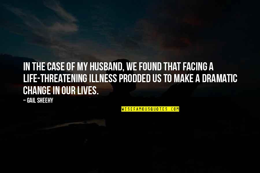 Feamle Quotes By Gail Sheehy: In the case of my husband, we found