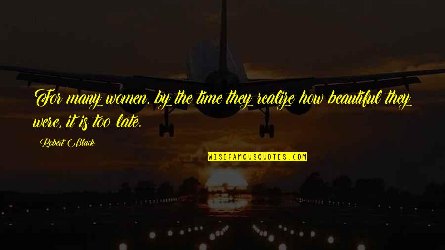 Feamle Quotes By Robert Black: For many women, by the time they realize