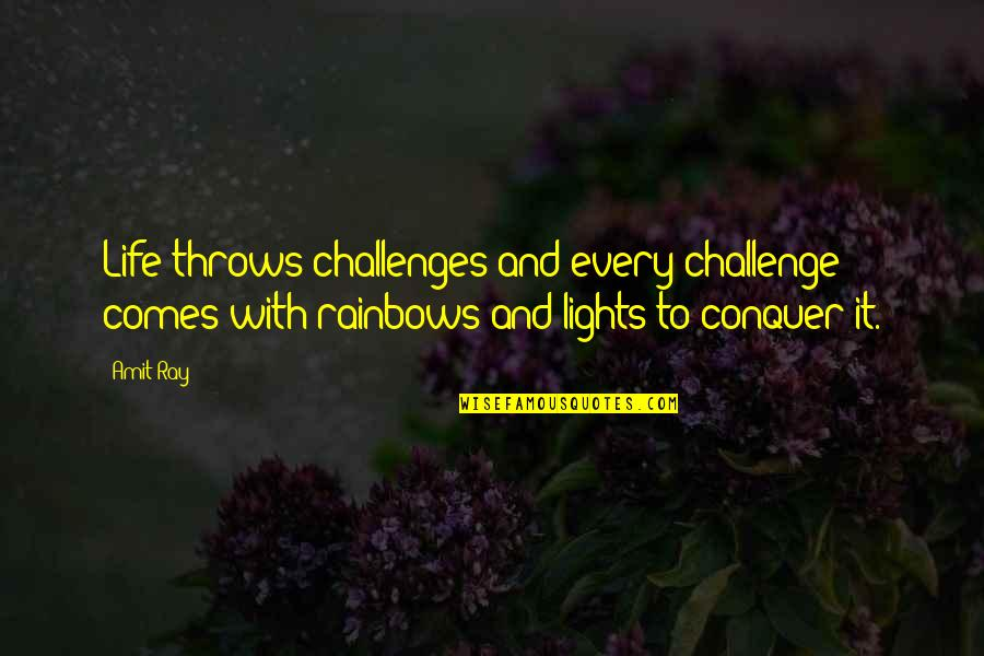 Fear Conquering Quotes By Amit Ray: Life throws challenges and every challenge comes with