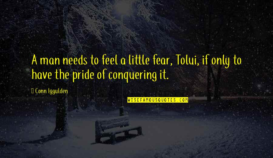 Fear Conquering Quotes By Conn Iggulden: A man needs to feel a little fear,