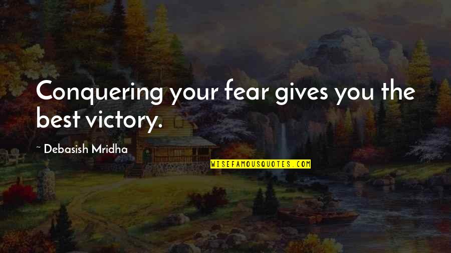 Fear Conquering Quotes By Debasish Mridha: Conquering your fear gives you the best victory.