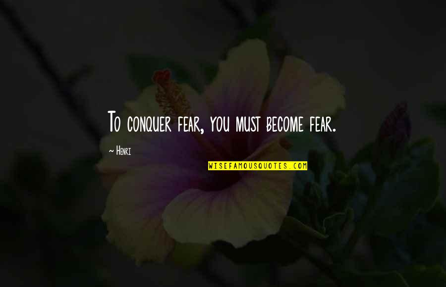Fear Conquering Quotes By Henri: To conquer fear, you must become fear.