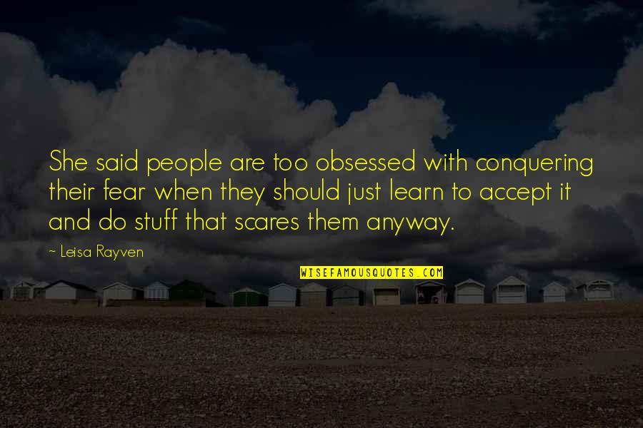 Fear Conquering Quotes By Leisa Rayven: She said people are too obsessed with conquering
