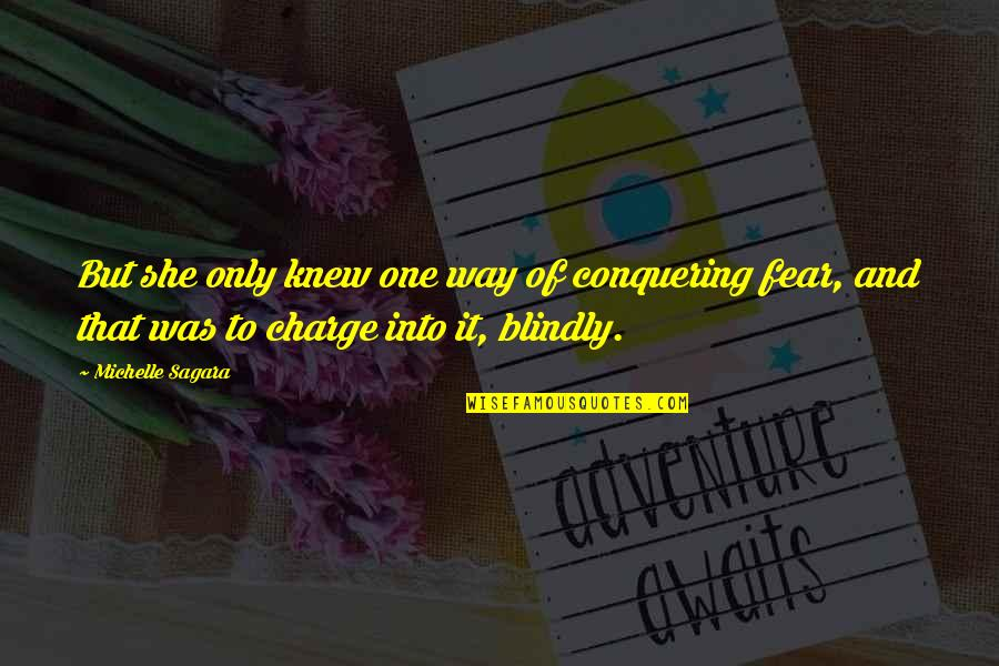 Fear Conquering Quotes By Michelle Sagara: But she only knew one way of conquering