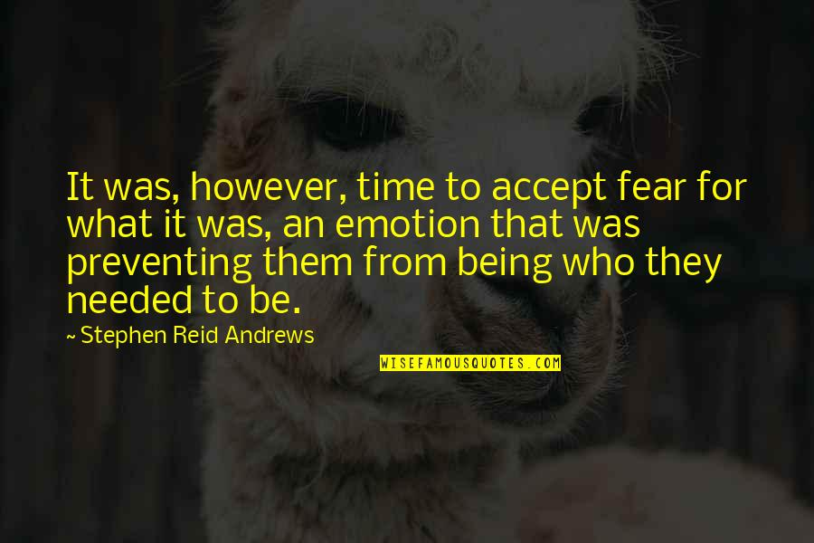Fear Conquering Quotes By Stephen Reid Andrews: It was, however, time to accept fear for