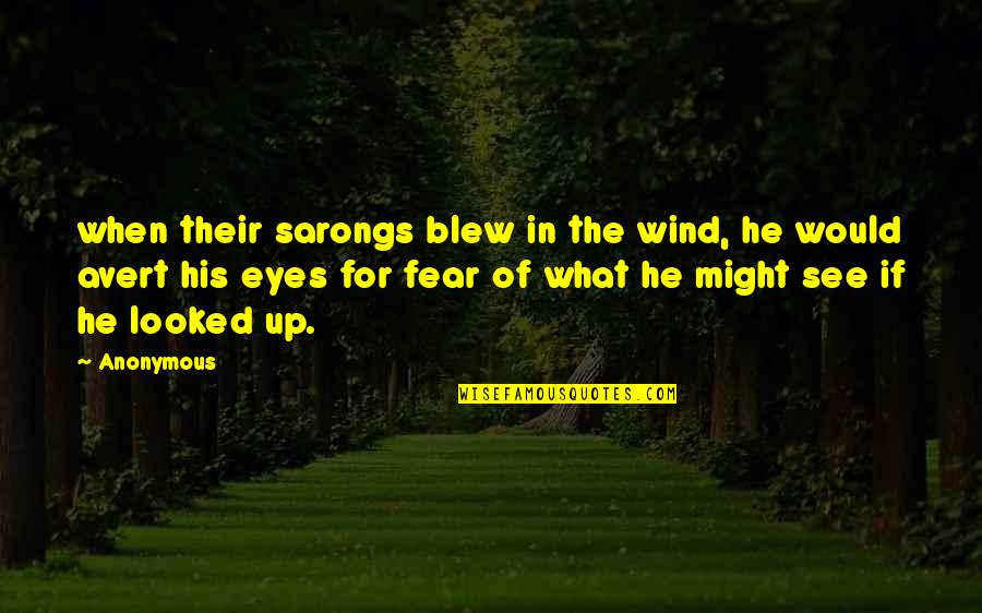 Fear In Your Eyes Quotes By Anonymous: when their sarongs blew in the wind, he