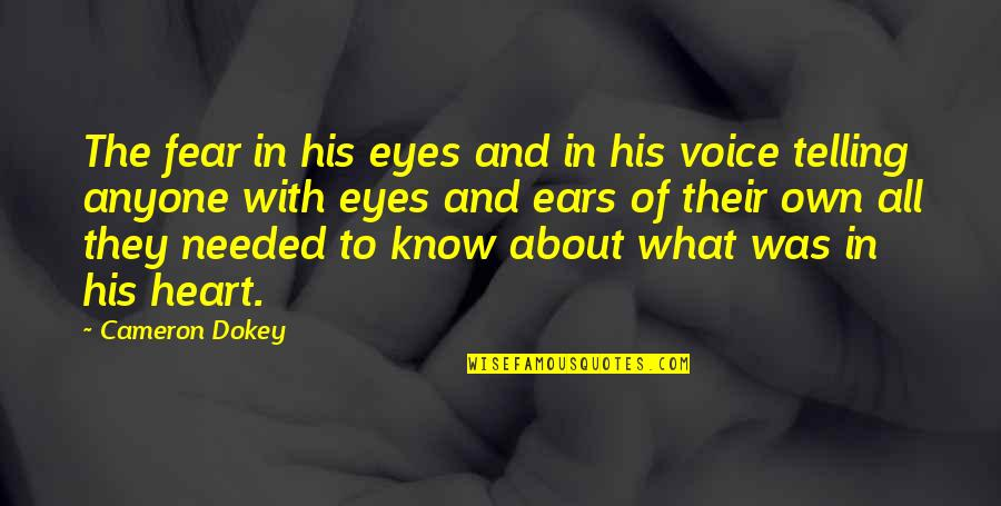 Fear In Your Eyes Quotes By Cameron Dokey: The fear in his eyes and in his