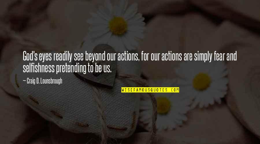 Fear In Your Eyes Quotes By Craig D. Lounsbrough: God's eyes readily see beyond our actions, for