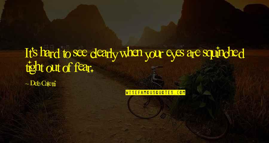 Fear In Your Eyes Quotes By Deb Caletti: It's hard to see clearly when your eyes