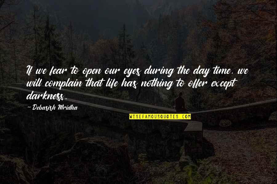 Fear In Your Eyes Quotes By Debasish Mridha: If we fear to open our eyes during