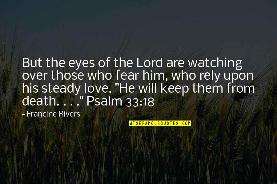 Fear In Your Eyes Quotes By Francine Rivers: But the eyes of the Lord are watching