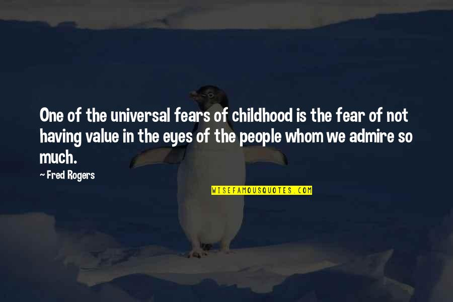 Fear In Your Eyes Quotes By Fred Rogers: One of the universal fears of childhood is