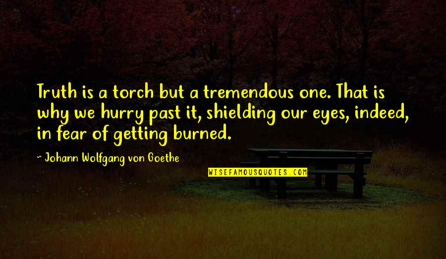 Fear In Your Eyes Quotes By Johann Wolfgang Von Goethe: Truth is a torch but a tremendous one.