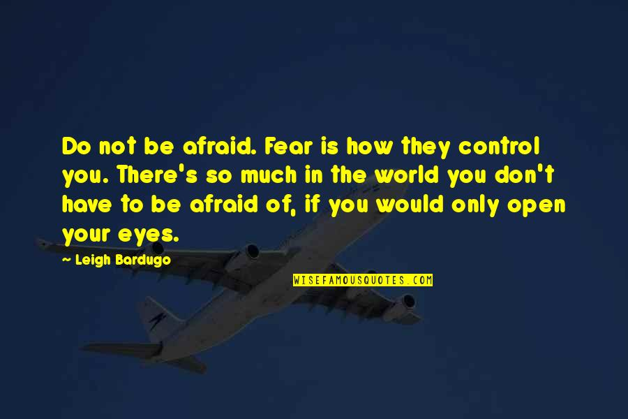 Fear In Your Eyes Quotes By Leigh Bardugo: Do not be afraid. Fear is how they