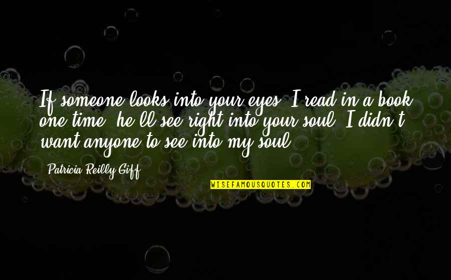 Fear In Your Eyes Quotes By Patricia Reilly Giff: If someone looks into your eyes, I read
