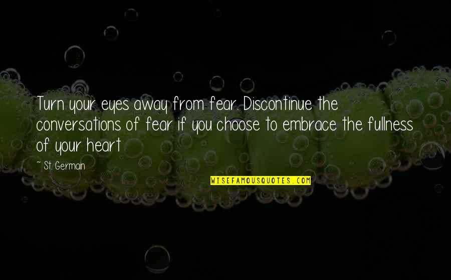 Fear In Your Eyes Quotes By St. Germain: Turn your eyes away from fear. Discontinue the
