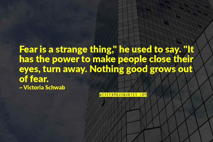 "Fear In Your Eyes Quotes By Victoria Schwab: Fear is a strange thing,"" he used to"