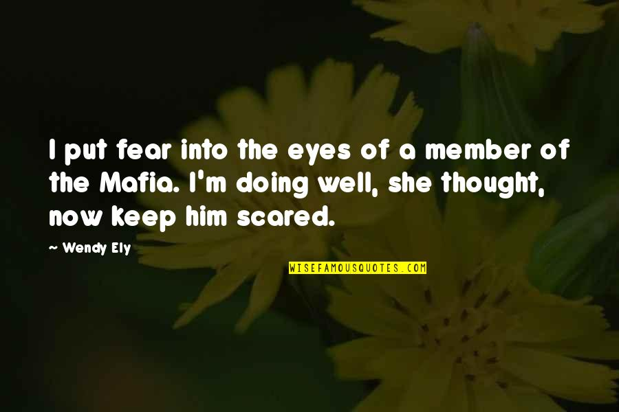 Fear In Your Eyes Quotes By Wendy Ely: I put fear into the eyes of a