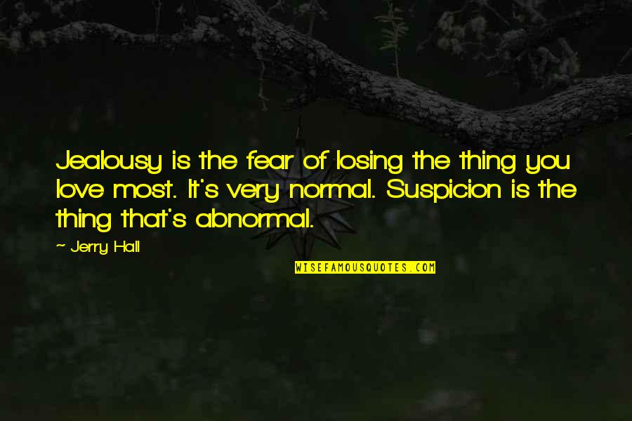 Fear Losing Love Quotes By Jerry Hall: Jealousy is the fear of losing the thing