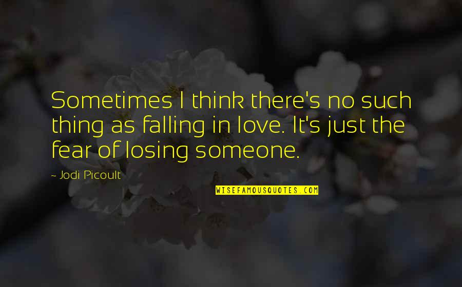 Fear Losing Love Quotes By Jodi Picoult: Sometimes I think there's no such thing as
