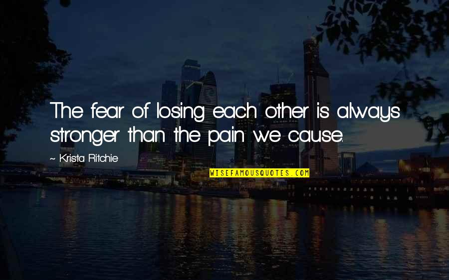 Fear Losing Love Quotes By Krista Ritchie: The fear of losing each other is always