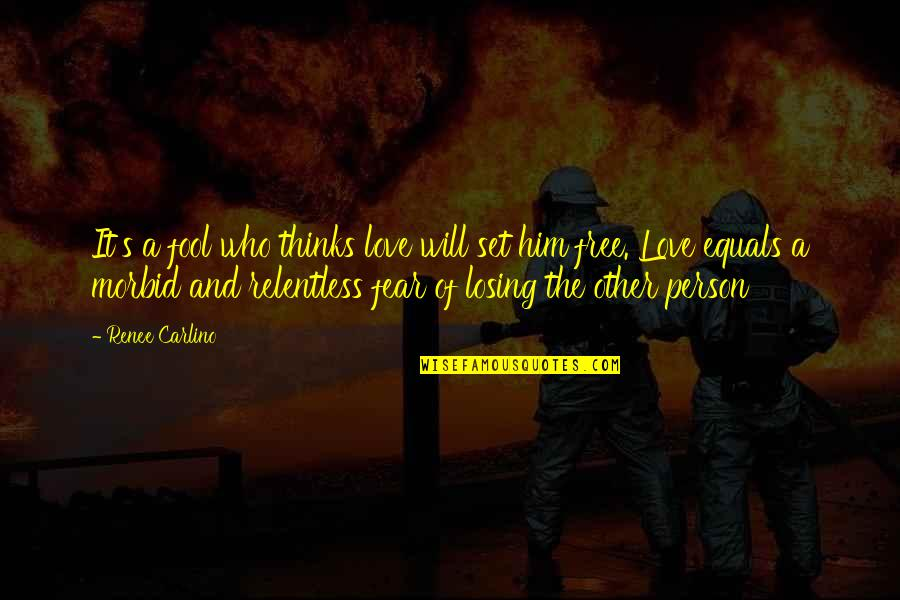 Fear Losing Love Quotes By Renee Carlino: It's a fool who thinks love will set