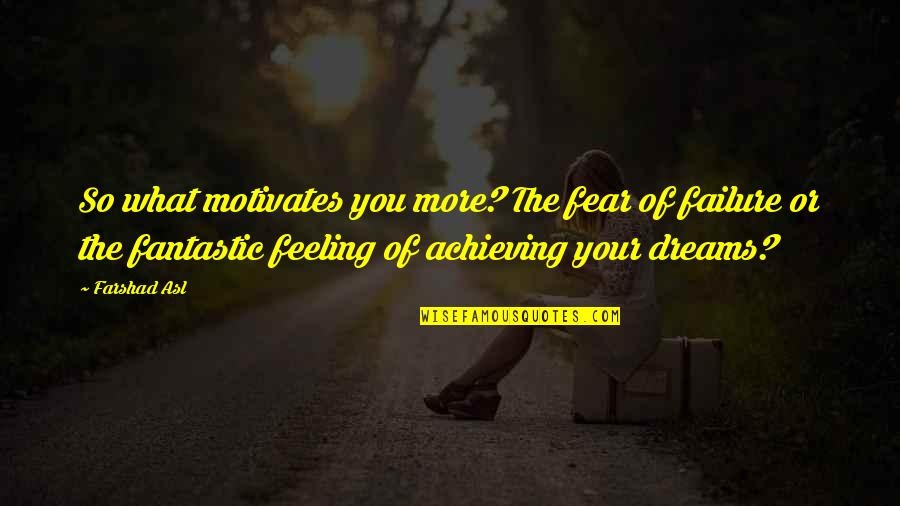 Fear Motivates Us Quotes By Farshad Asl: So what motivates you more? The fear of