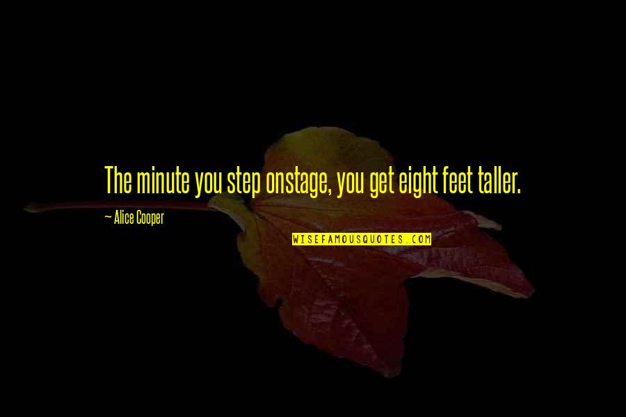 Fear Of Telling The Truth Quotes By Alice Cooper: The minute you step onstage, you get eight