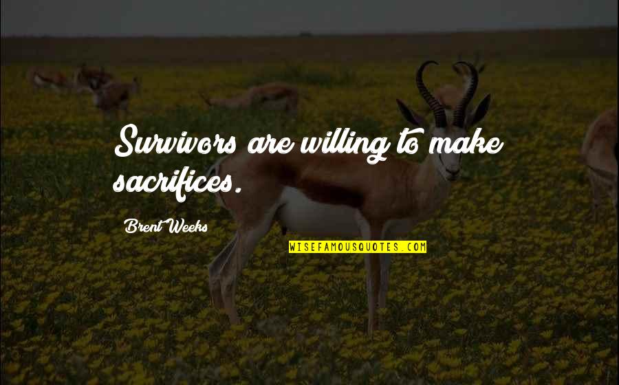 Fear Of Telling The Truth Quotes By Brent Weeks: Survivors are willing to make sacrifices.