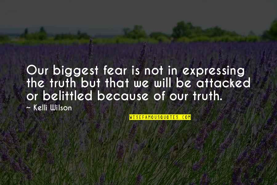 Fear Of Telling The Truth Quotes By Kelli Wilson: Our biggest fear is not in expressing the