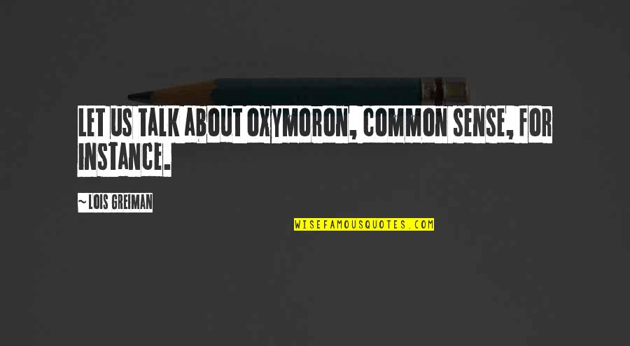 Fear Of Telling The Truth Quotes By Lois Greiman: Let us talk about oxymoron, common sense, for
