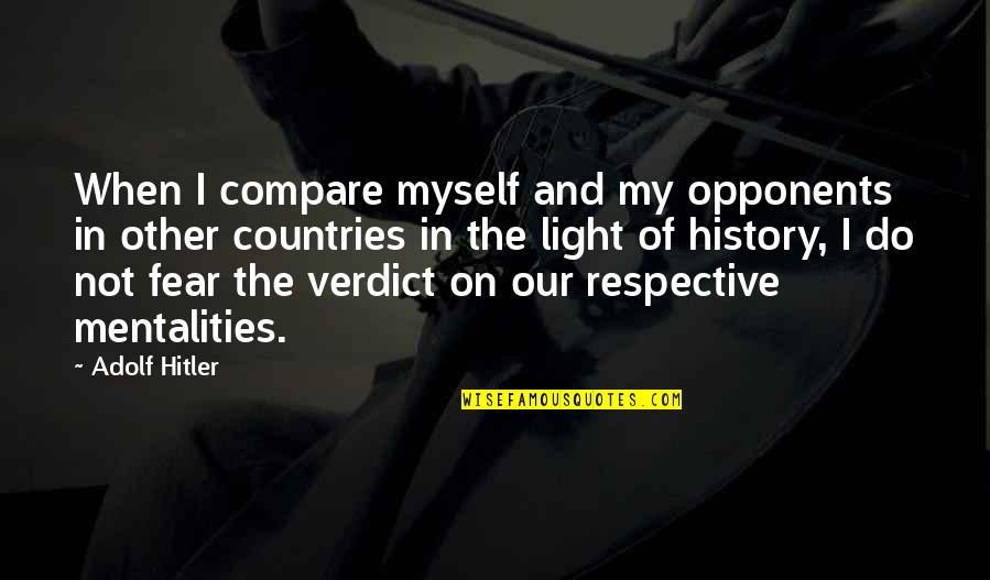 Fear Of The Other Quotes By Adolf Hitler: When I compare myself and my opponents in
