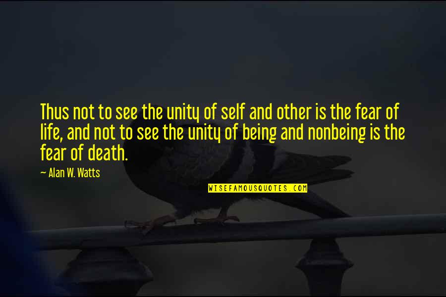 Fear Of The Other Quotes By Alan W. Watts: Thus not to see the unity of self