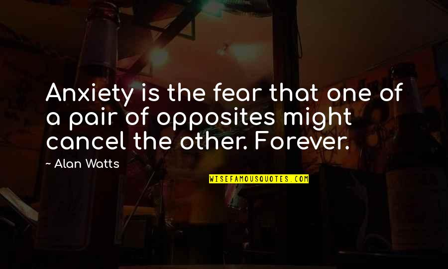 Fear Of The Other Quotes By Alan Watts: Anxiety is the fear that one of a